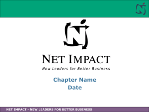 NET IMPACT - NEW LEADERS FOR BETTER BUSINESS What are