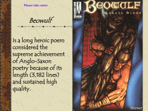 Beowulf Is a long heroic poem considered the supreme