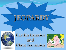 Earth's Interior and Plate Tectonics JEOPARDY