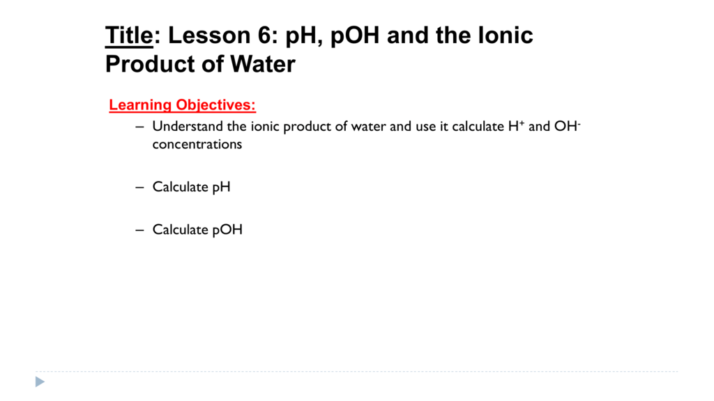 pH, pOH and the Ionic Product of Water