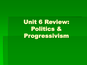 Unit 6 Review: Politics & Progressivism