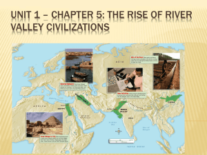 Unit 2 * Chapter 5: The Rise of River Valley Civilizations
