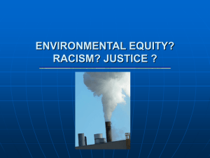 ENVIRONMENTAL EQUITY? RACISM ? JUSTICE ?