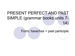 PRESENT PERFECT AND PAST SIMPLE (grammar books units 7-14)