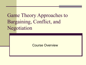 MBA 217-1 Game Theory Approaches to Bargaining, Conflict, and