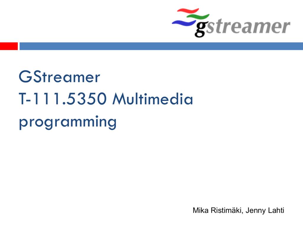 GStreamer T-111 5350 Multimedia programming