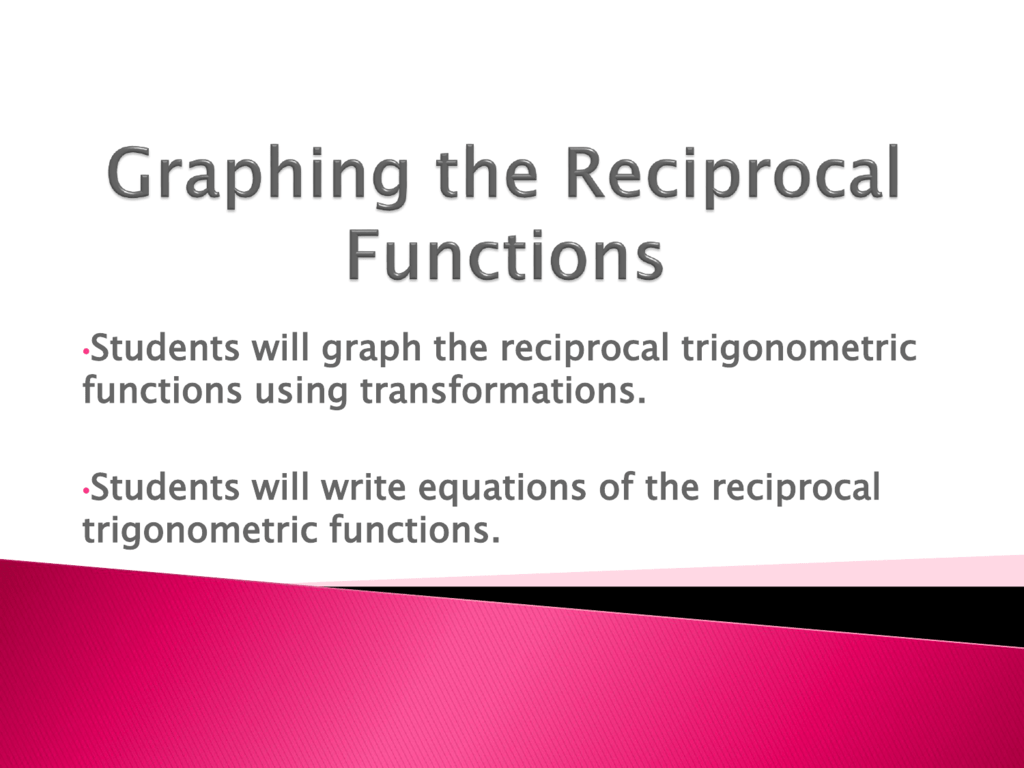 Graphing The Reciprocal Functions Students Will Graph The