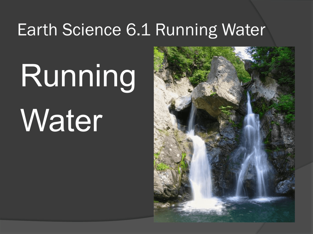 Earth Science 6.1 Running Water