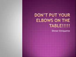 Don*t put your elbows on the table!!!!!