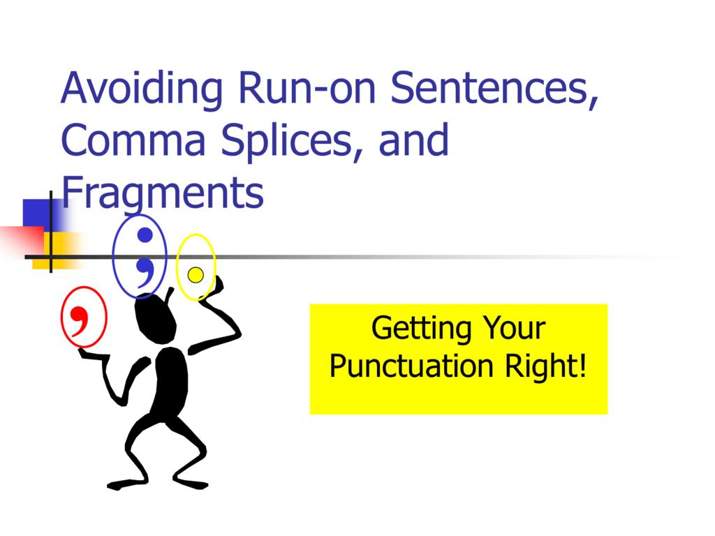 Avoiding Run On Sentences Comma Splices And Fragments
