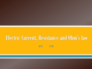 Electric Current, Resistance and Ohm*s law