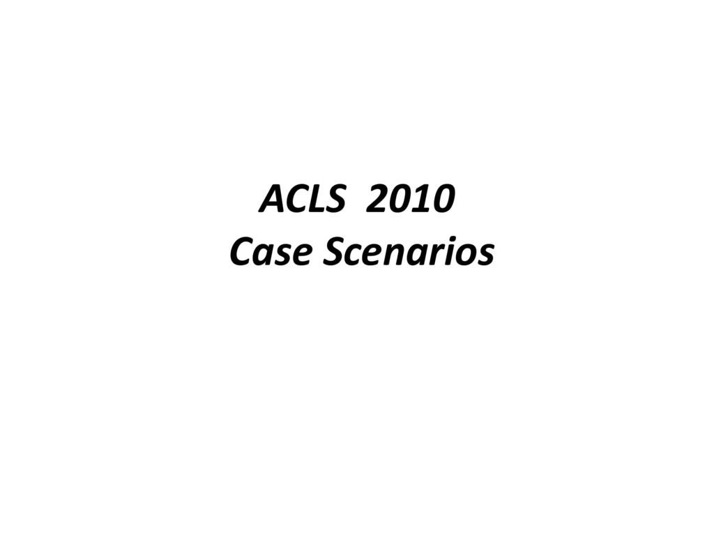 ACLS 2010 Case Scenarios