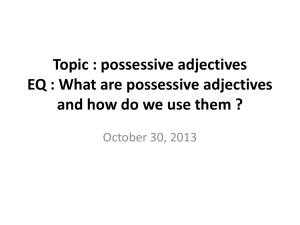 Topic : possessive adjectives EQ : What are possessive adjectives