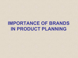 IMPORTANCE OF BRANDS IN PRODUCT PLANNING Branding