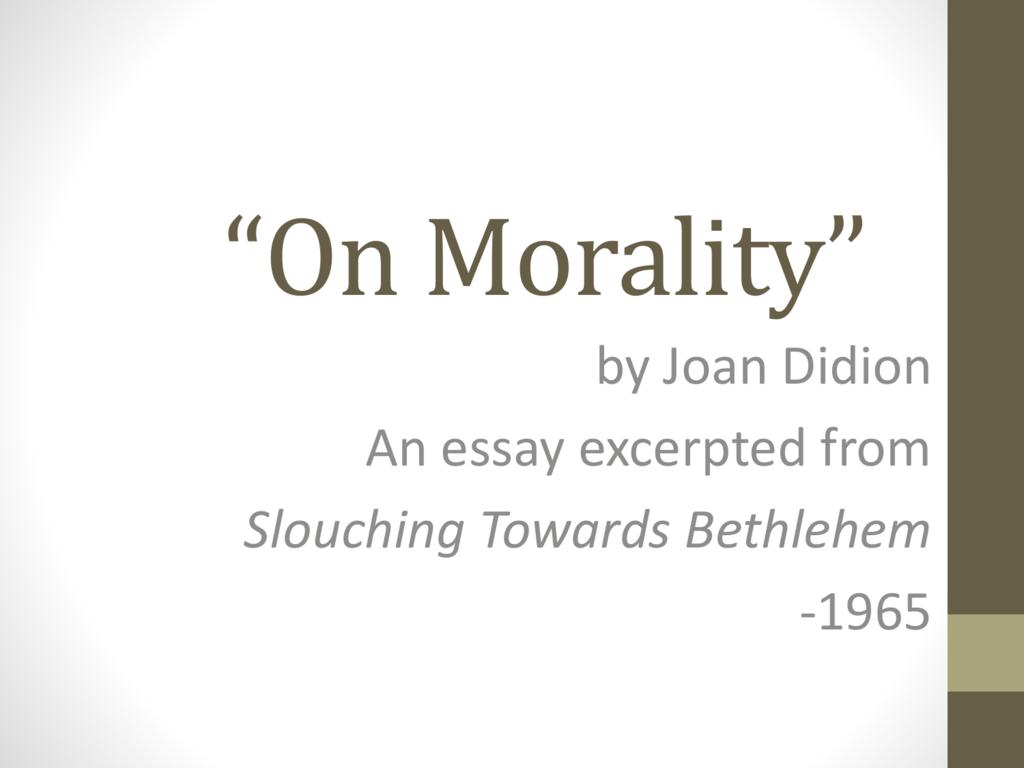 on morality joan didion rhetorical analysis