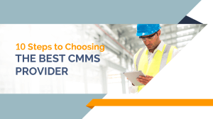 10 Steps to Choosing the Best CMMS Provider