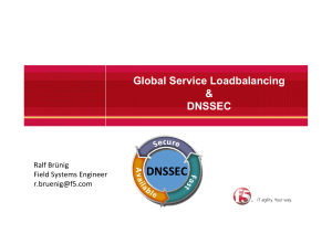 Global Service Loadbalancing & DNSSEC. Ralf Brünig Field Systems Engineer r.bruenig@f5.com DNSSEC