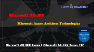 Microsoft AZ-300 Exam Dumps Updated - 2019 - Dumps4download.com