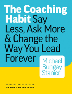 The Coaching Habit  Say Less, Ask More & Change the Way You Lead Forever ( PDFDrive.com )