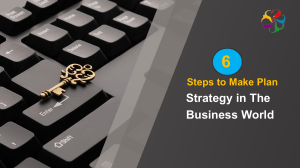 6 Steps to Make Plan Strategy in The Business World