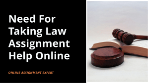 Need For Taking Law Assignment Help Online