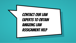 Contact Our Law Experts To Obtain Amazing Law Assignment Help
