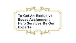 To Get An Exclusive Essay Assignment Help Services By Our Experts