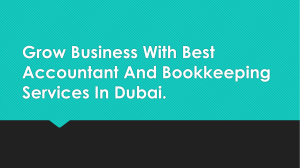 Grow Business With Best Accountant And Bookkeeping Services In Dubai.