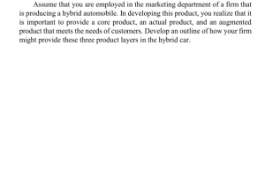 Assume that you are employed in the marketing department of a firm that is producing a hybrid automobile
