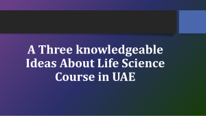 A Three knowledgeable Ideas About Life Science Course in UAE