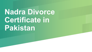 Let Know Nadra Divorce Certificate Procedure in Pakistan