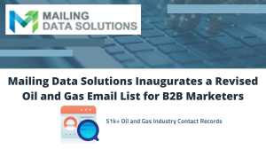 Mailing Data Solutions Inaugurates a Revised Oil and Gas Email List for B2B Marketers