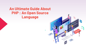 An Ultimate Guide About PHP : An Open Source Language