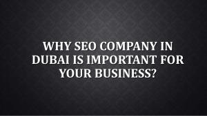 Why SEO Company in Dubai is Important for Your Business